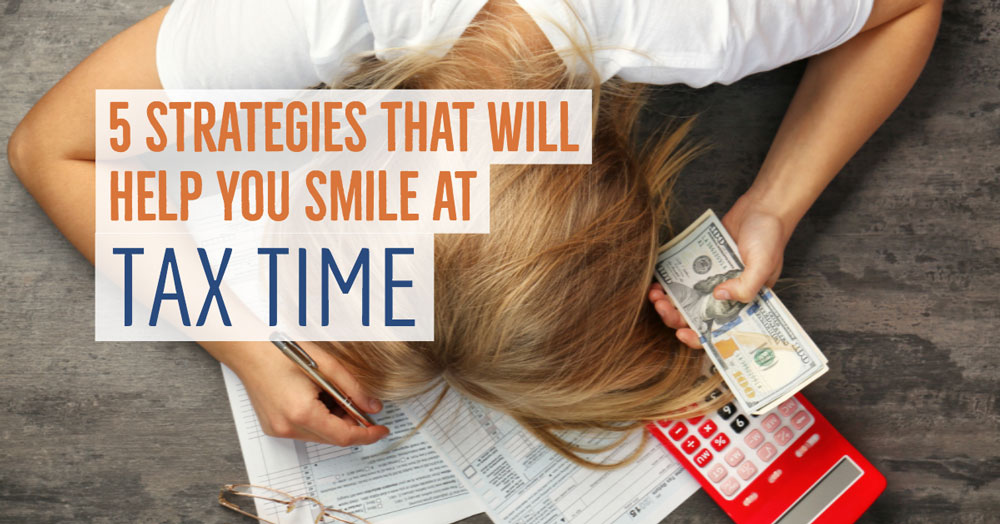 5 Strategies That Will Help You Smile at Tax Time :)