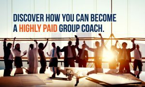 Discover how you can become a highly paid group coach