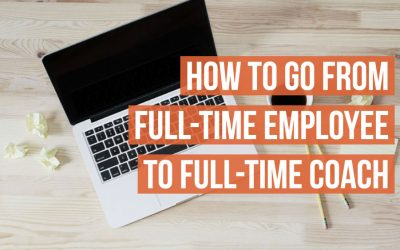 How To Go From Full-Time Employee To Full-Time Coach