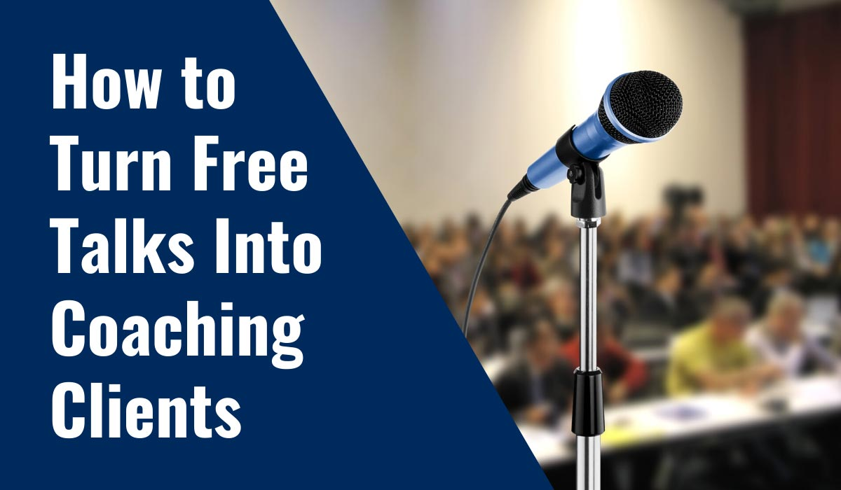 How To Turn Free Talks Into Coaching Clients