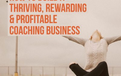 Your Thriving, Rewarding & Profitable Coaching Business…