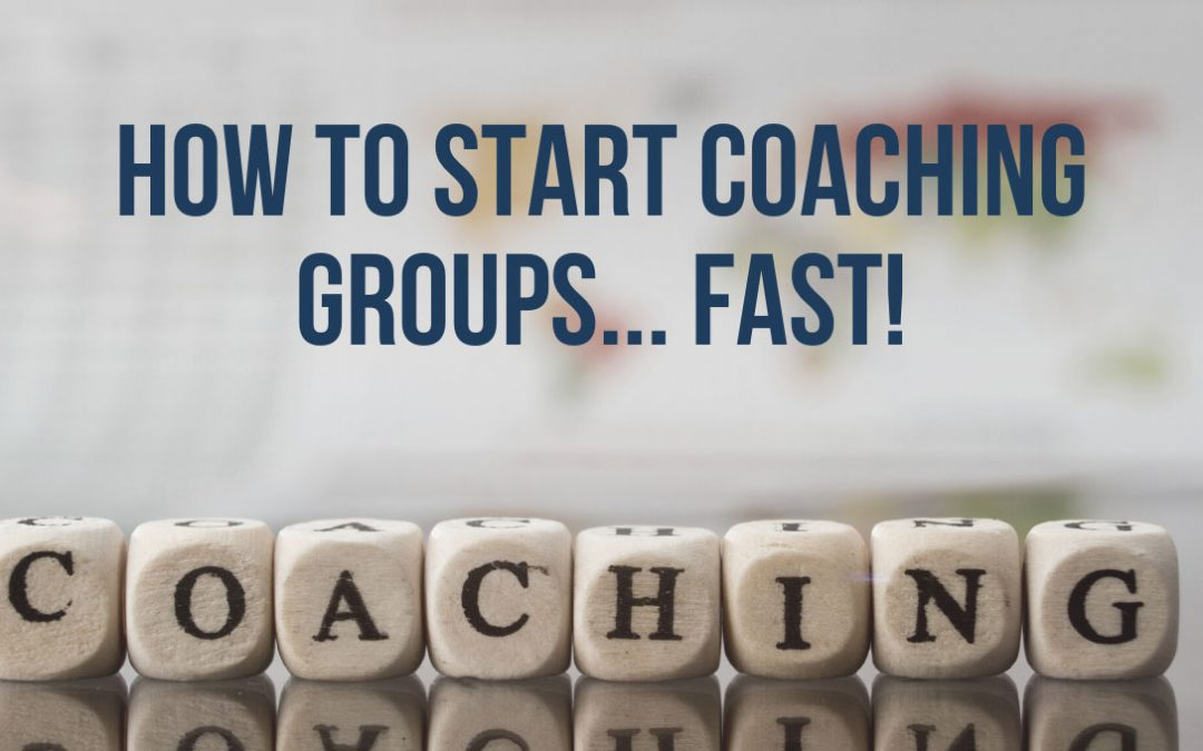 How to Start Coaching Groups… FAST!