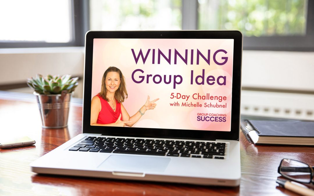 Find Your Winning Group Coaching Idea… In just 5 days!